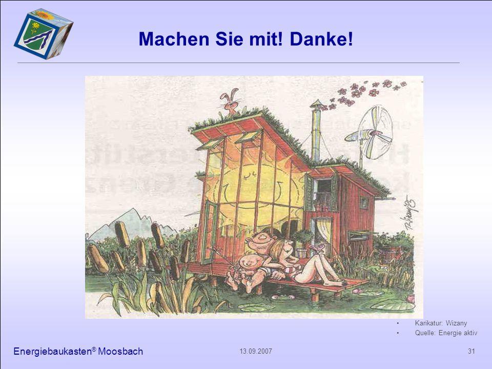 Energiebaukasten ® Moosbach 3113.09.2007 Machen Sie mit! Danke! Karikatur: Wizany Quelle: Energie aktiv
