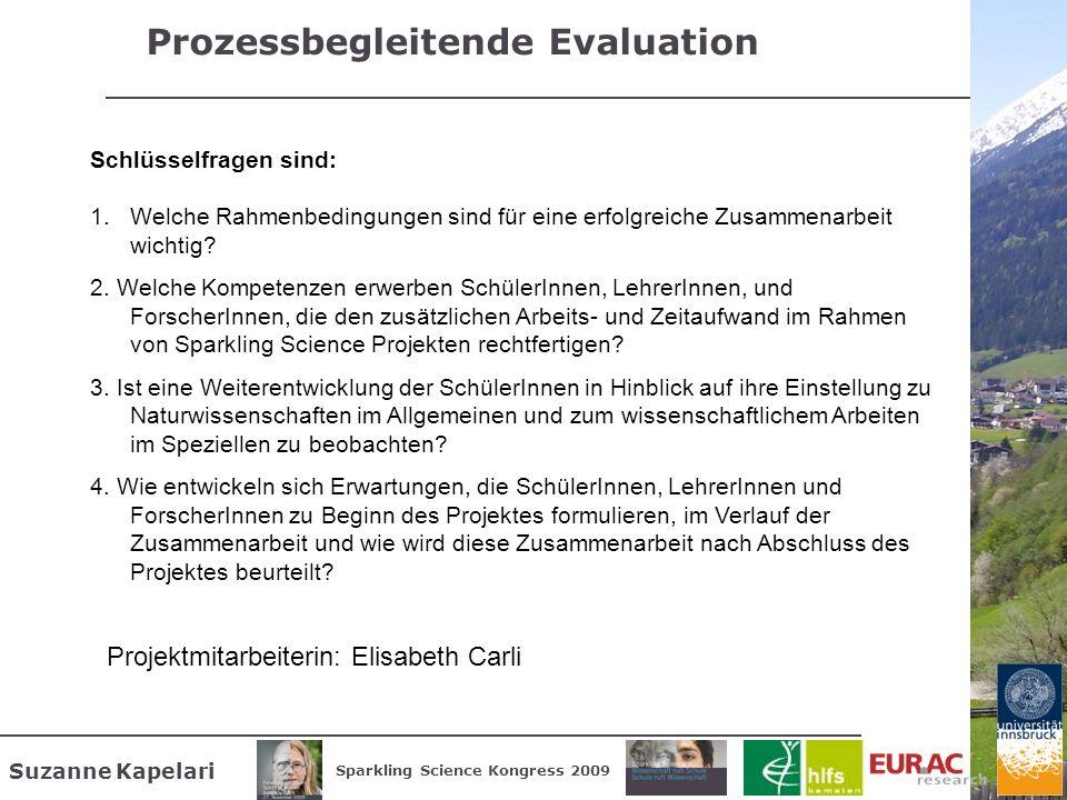 Suzanne Kapelari Sparkling Science Kongress 2009 Prozessbegleitende Evaluation Schlüsselfragen sind: 1.Welche Rahmenbedingungen sind für eine erfolgre