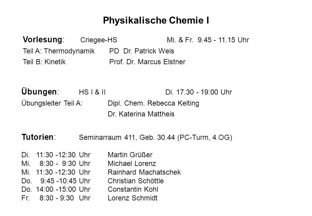 Vorlesung: Criegee-HS Mi.& Fr. 9.45 - 11.15 Uhr Teil A: Thermodynamik PD Dr.