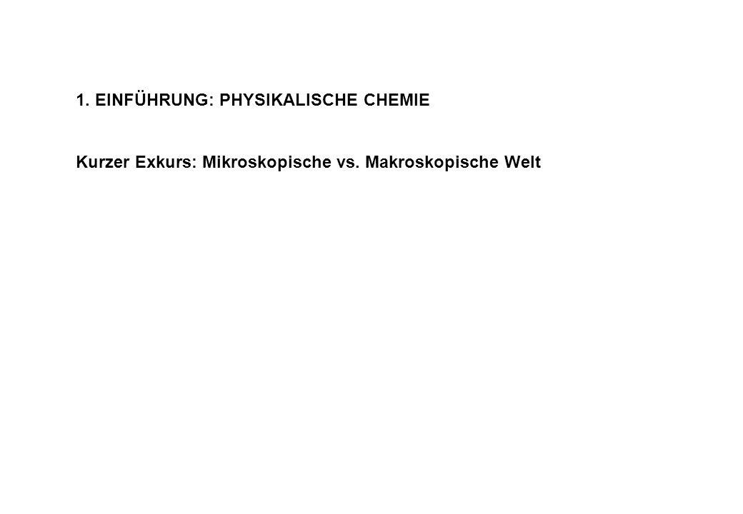 1. EINFÜHRUNG: PHYSIKALISCHE CHEMIE Kurzer Exkurs: Mikroskopische vs. Makroskopische Welt