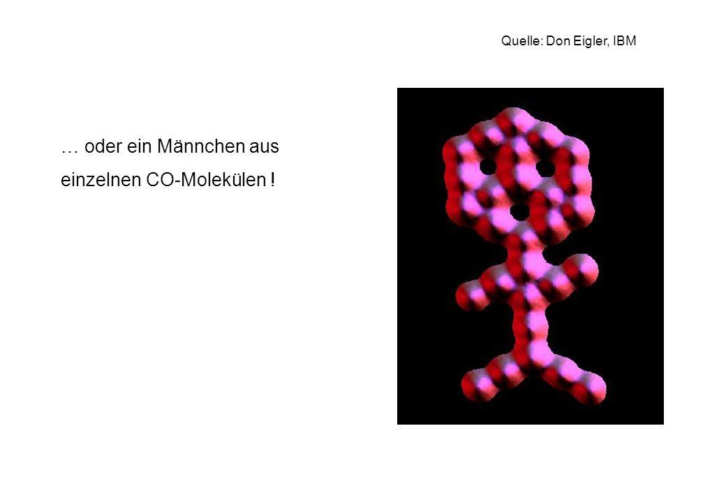 … oder ein Männchen aus einzelnen CO-Molekülen ! Quelle: Don Eigler, IBM