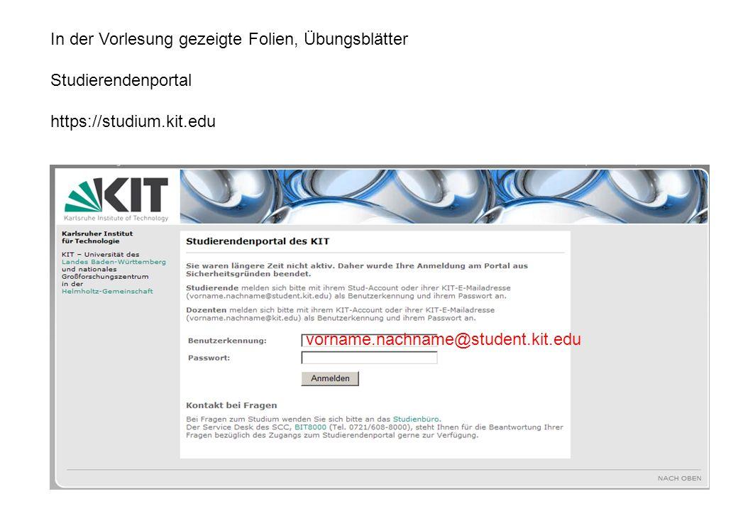 In der Vorlesung gezeigte Folien, Übungsblätter Studierendenportal https://studium.kit.edu vorname.nachname@student.kit.edu