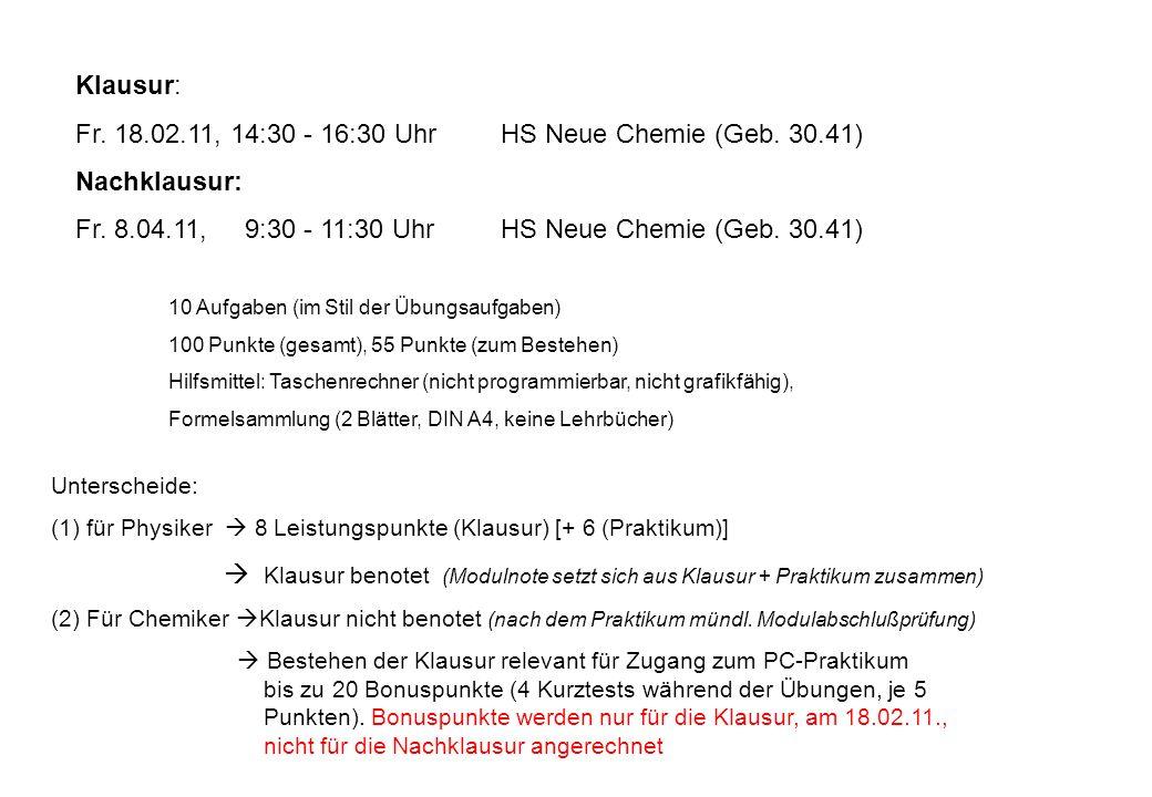 Klausur: Fr.18.02.11, 14:30 - 16:30 UhrHS Neue Chemie (Geb.