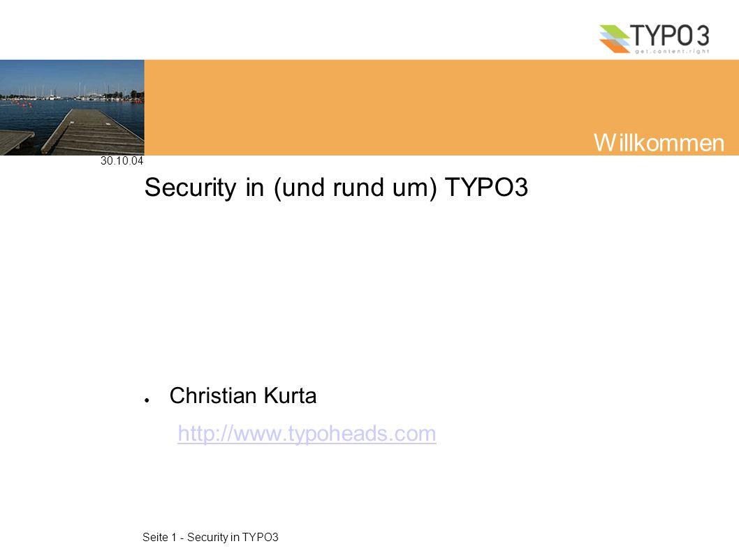 30.10.04 Seite 1 - Security in TYPO3 Willkommen Security in (und rund um) TYPO3 Christian Kurta http://www.typoheads.com