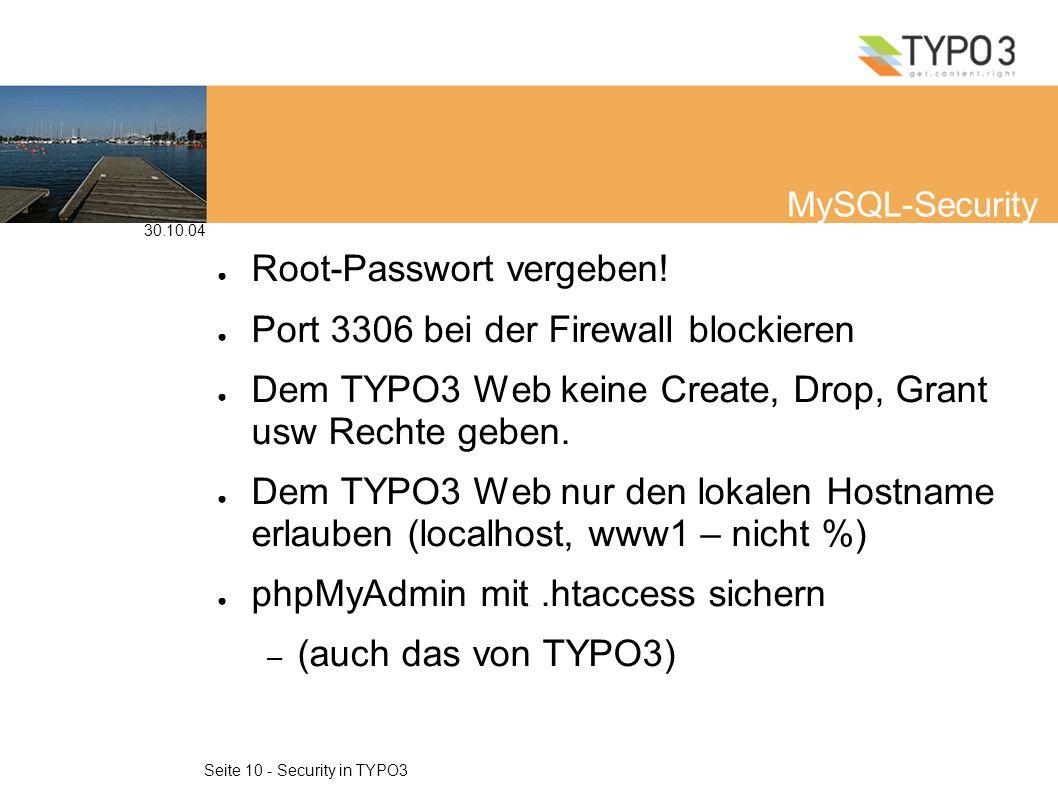 30.10.04 Seite 10 - Security in TYPO3 MySQL-Security Root-Passwort vergeben.