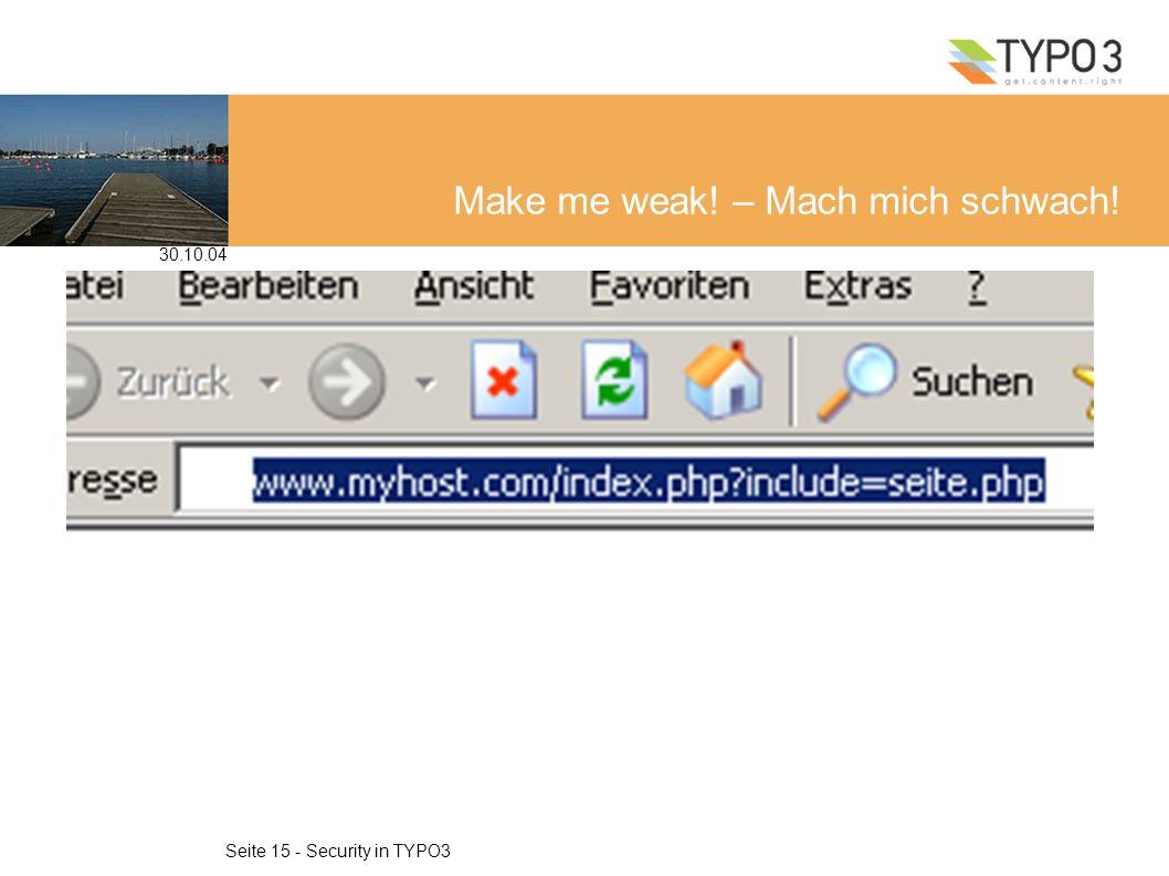 30.10.04 Seite 15 - Security in TYPO3 Make me weak! – Mach mich schwach!