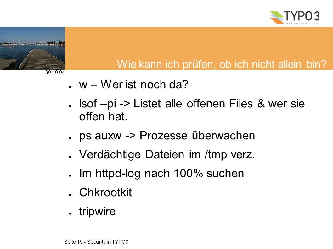 30.10.04 Seite 19 - Security in TYPO3 Wie kann ich prüfen, ob ich nicht allein bin.