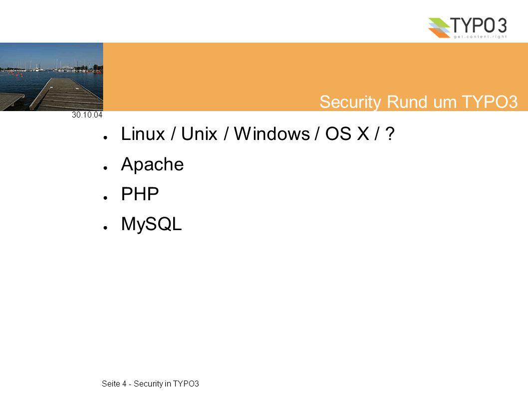 30.10.04 Seite 5 - Security in TYPO3 Linux / Unix / Windows Nur absolut notwendige Programme installieren (< TYPO3 3.6.0: cp, mv) Firewall (!!!) tuga-assholes Kernel Sicherheit / Microsoft BSA Windows Updates