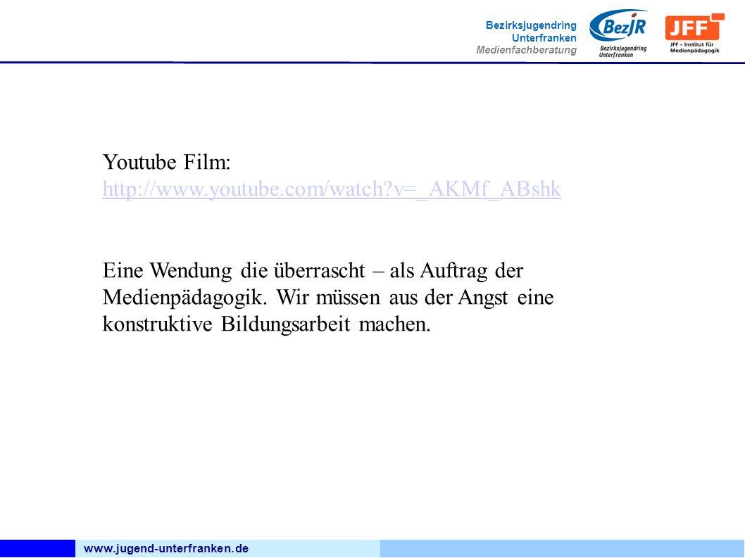 www.jugend-unterfranken.de Bezirksjugendring Unterfranken Medienfachberatung Youtube Film: http://www.youtube.com/watch v=_AKMf_ABshk Eine Wendung die überrascht – als Auftrag der Medienpädagogik.