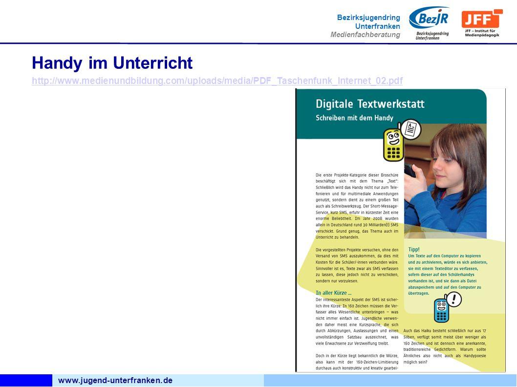 www.jugend-unterfranken.de Bezirksjugendring Unterfranken Medienfachberatung Handy im Unterricht http://www.medienundbildung.com/uploads/media/PDF_Tas