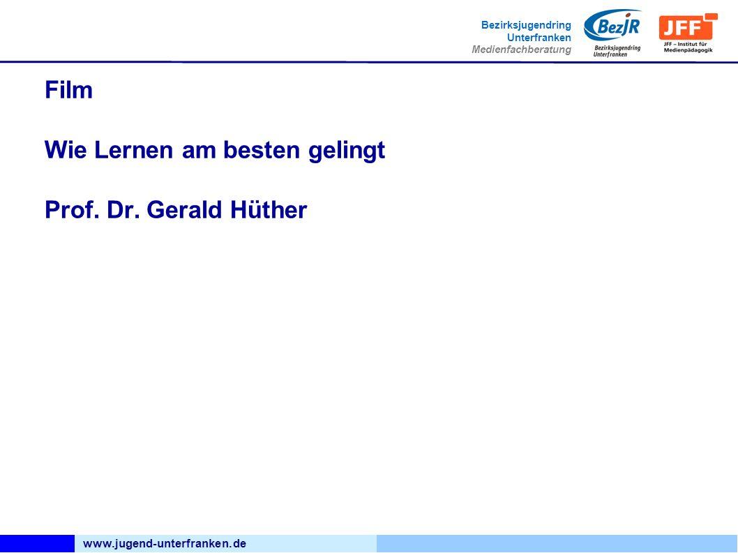 www.jugend-unterfranken.de Bezirksjugendring Unterfranken Medienfachberatung Film Wie Lernen am besten gelingt Prof.