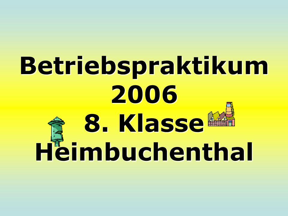 Betriebspraktikum 2006 8. Klasse Heimbuchenthal