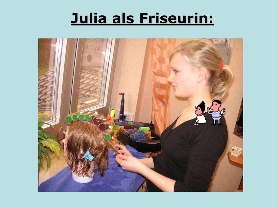 Julia als Friseurin: