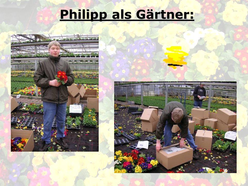 Philipp in der Gärtnerei: Philipp als Gärtner: