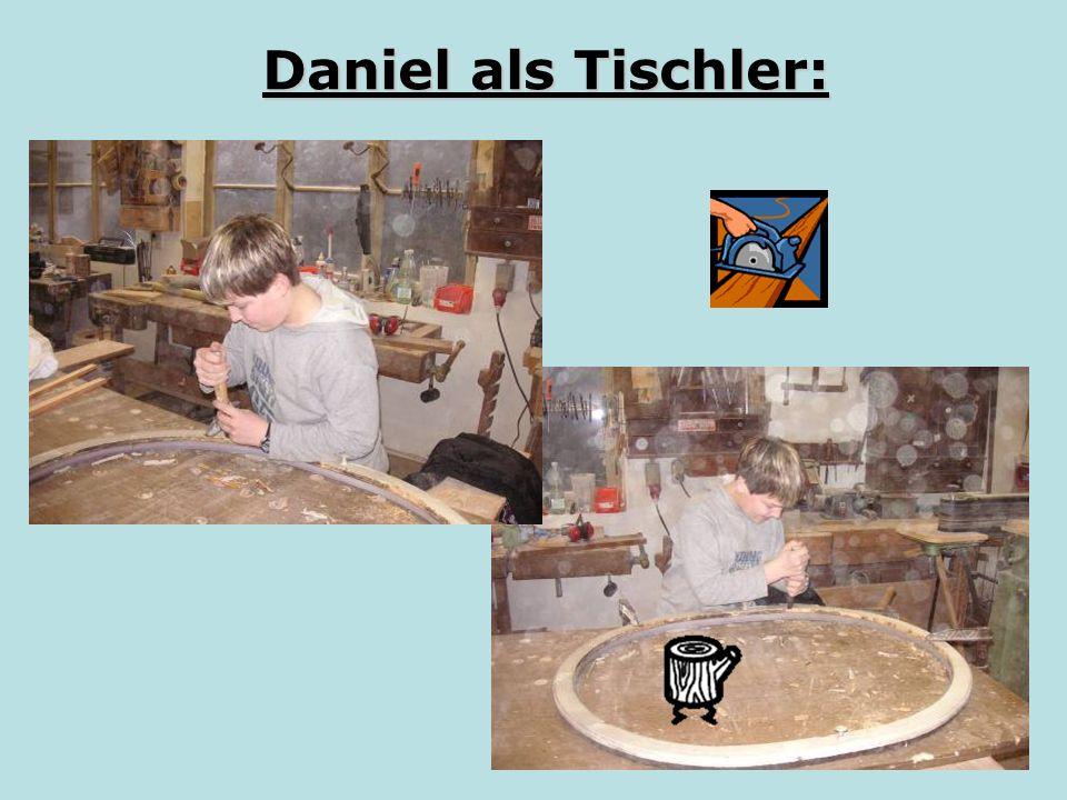 Daniel als Tischler: