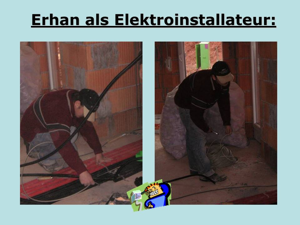 Erhan als Elektroinstallateur: