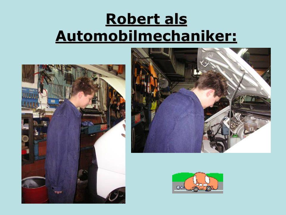 Robert als Automobilmechaniker: