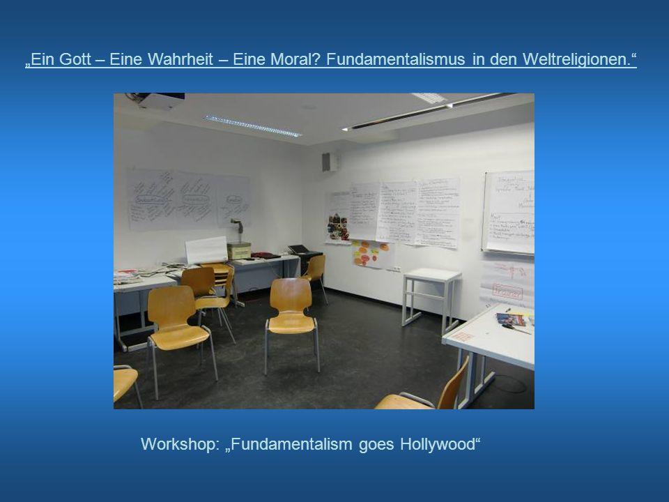 Ein Gott – Eine Wahrheit – Eine Moral? Fundamentalismus in den Weltreligionen. Workshop: Fundamentalism goes Hollywood
