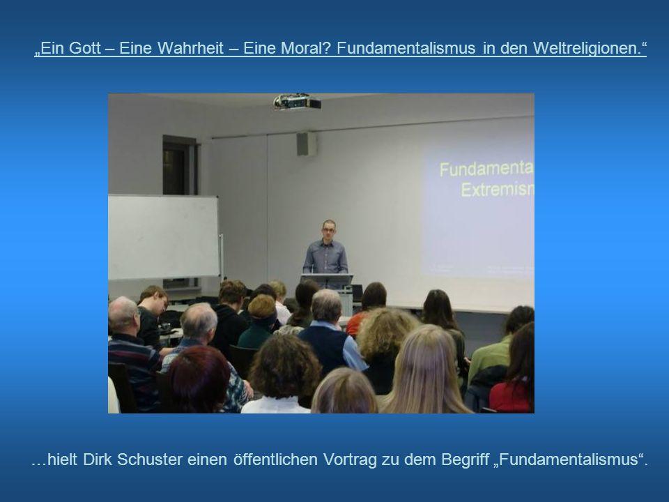 Ein Gott – Eine Wahrheit – Eine Moral? Fundamentalismus in den Weltreligionen. …hielt Dirk Schuster einen öffentlichen Vortrag zu dem Begriff Fundamen