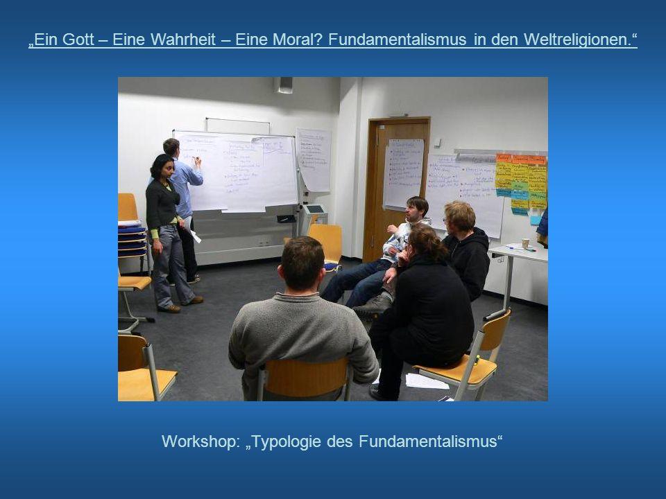 Ein Gott – Eine Wahrheit – Eine Moral? Fundamentalismus in den Weltreligionen. Workshop: Typologie des Fundamentalismus