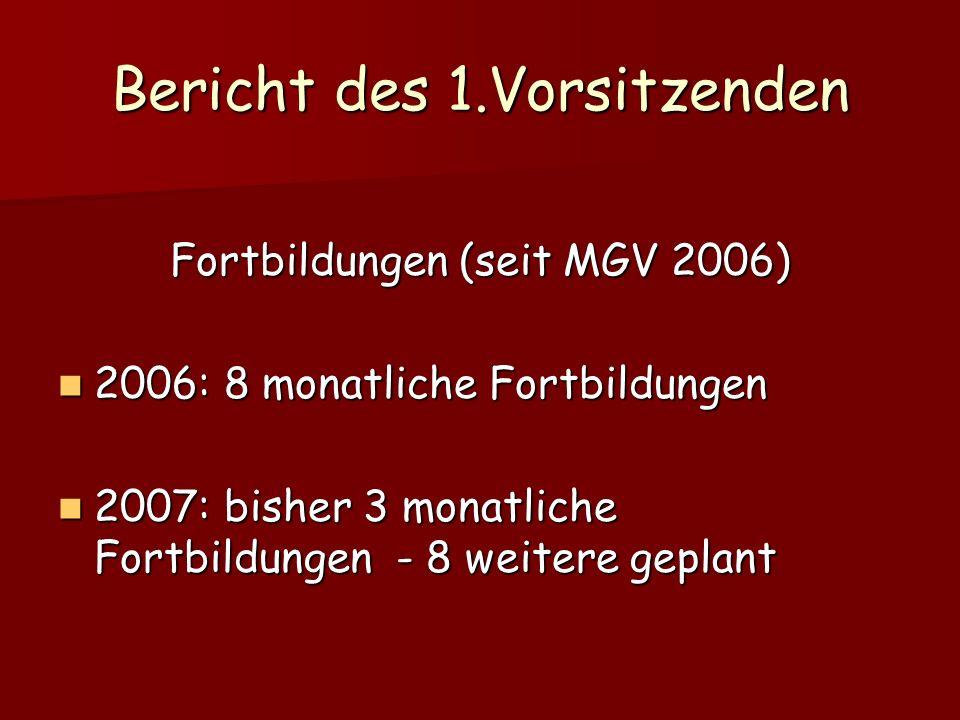 Bericht des 1.Vorsitzenden Fortbildungen (seit MGV 2006) 2006: 8 monatliche Fortbildungen 2006: 8 monatliche Fortbildungen 2007: bisher 3 monatliche F