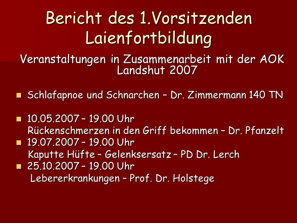 Bericht des 1.Vorsitzenden Laienfortbildung Veranstaltungen in Zusammenarbeit mit der AOK Landshut 2007 Schlafapnoe und Schnarchen – Dr.