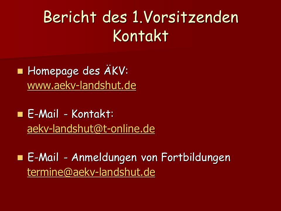 Bericht des 1.Vorsitzenden Kontakt Homepage des ÄKV: Homepage des ÄKV: www.aekv-landshut.de www.aekv-landshut.dewww.aekv-landshut.de E-Mail - Kontakt: E-Mail - Kontakt: aekv-landshut@t-online.de aekv-landshut@t-online.deaekv-landshut@t-online.de E-Mail - Anmeldungen von Fortbildungen E-Mail - Anmeldungen von Fortbildungen termine@aekv-landshut.de termine@aekv-landshut.de