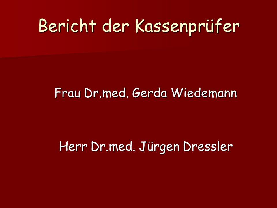 Bericht der Kassenprüfer Frau Dr.med. Gerda Wiedemann Herr Dr.med. Jürgen Dressler Herr Dr.med. Jürgen Dressler