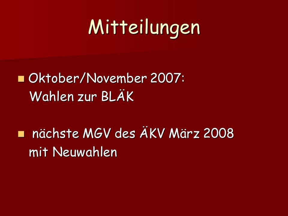 Mitteilungen Oktober/November 2007: Oktober/November 2007: Wahlen zur BLÄK Wahlen zur BLÄK nächste MGV des ÄKV März 2008 nächste MGV des ÄKV März 2008 mit Neuwahlen mit Neuwahlen
