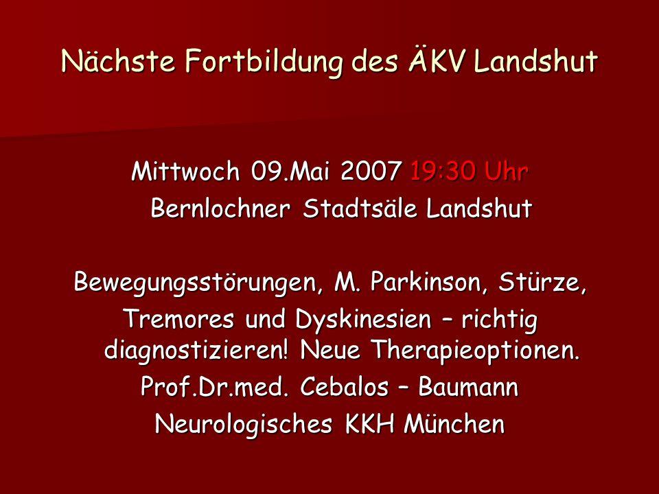 Nächste Fortbildung des ÄKV Landshut Mittwoch 09.Mai 2007 19:30 Uhr Bernlochner Stadtsäle Landshut Bernlochner Stadtsäle Landshut Bewegungsstörungen, M.