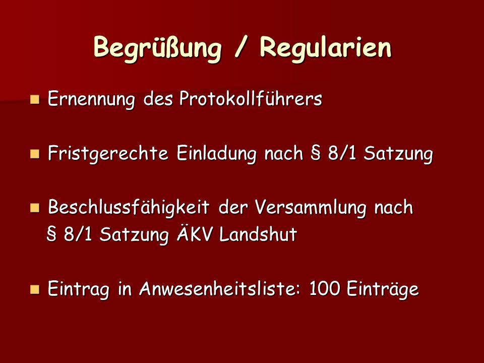 Begrüßung / Regularien Ernennung des Protokollführers Ernennung des Protokollführers Fristgerechte Einladung nach § 8/1 Satzung Fristgerechte Einladun