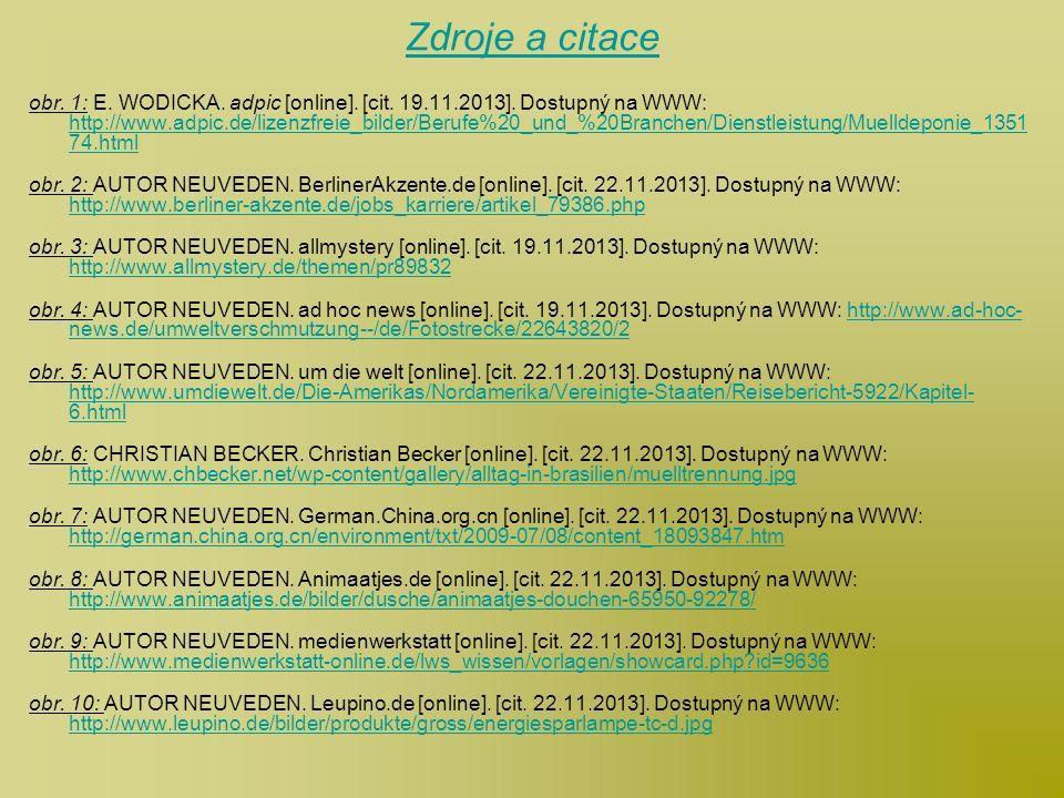 Zdroje a citace obr. 1: E. WODICKA. adpic [online]. [cit. 19.11.2013]. Dostupný na WWW: http://www.adpic.de/lizenzfreie_bilder/Berufe%20_und_%20Branch