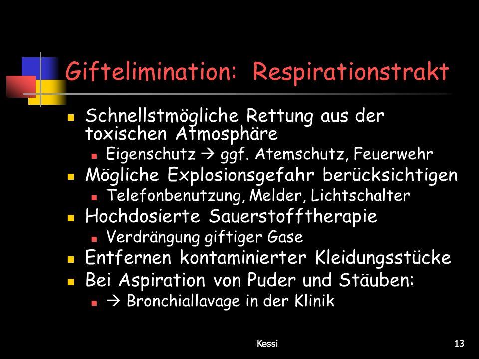 Kessi13 Giftelimination: Respirationstrakt Schnellstmögliche Rettung aus der toxischen Atmosphäre Eigenschutz ggf. Atemschutz, Feuerwehr Mögliche Expl