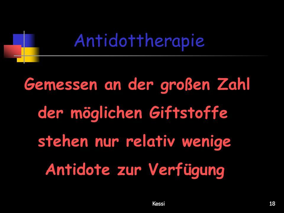 Kessi18 Antidottherapie Gemessen an der großen Zahl der möglichen Giftstoffe stehen nur relativ wenige Antidote zur Verfügung