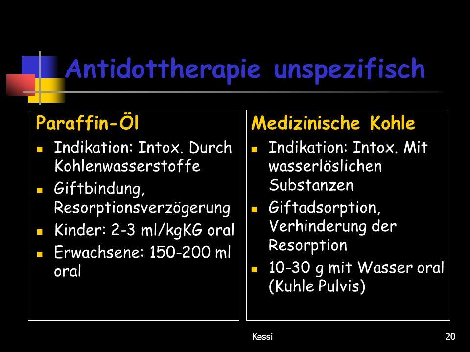 Kessi20 Antidottherapie unspezifisch Paraffin-Öl Indikation: Intox. Durch Kohlenwasserstoffe Giftbindung, Resorptionsverzögerung Kinder: 2-3 ml/kgKG o