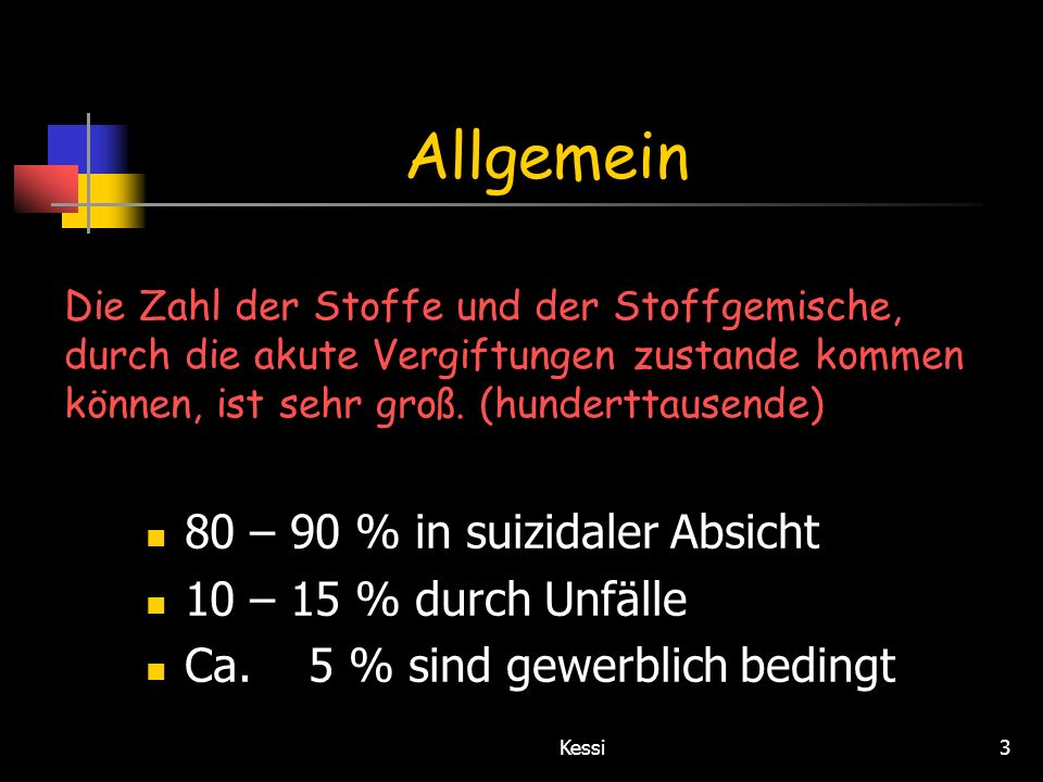 Kessi3 Allgemein Die Zahl der Stoffe und der Stoffgemische, durch die akute Vergiftungen zustande kommen können, ist sehr groß. (hunderttausende) 80 –