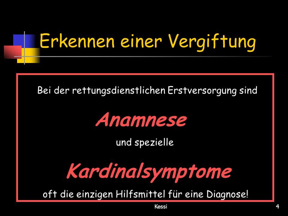 Kessi4 Erkennen einer Vergiftung Bei der rettungsdienstlichen Erstversorgung sind Anamnese und spezielle Kardinalsymptome oft die einzigen Hilfsmittel