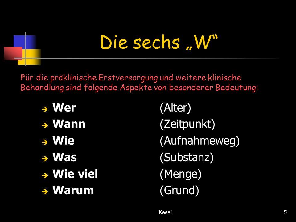 Kessi5 Die sechs W Wer (Alter) Wann(Zeitpunkt) Wie(Aufnahmeweg) Was(Substanz) Wie viel(Menge) Warum(Grund) Für die präklinische Erstversorgung und wei
