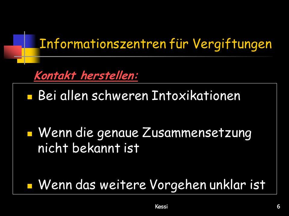 Kessi6 Informationszentren für Vergiftungen Bei allen schweren Intoxikationen Wenn die genaue Zusammensetzung nicht bekannt ist Wenn das weitere Vorge