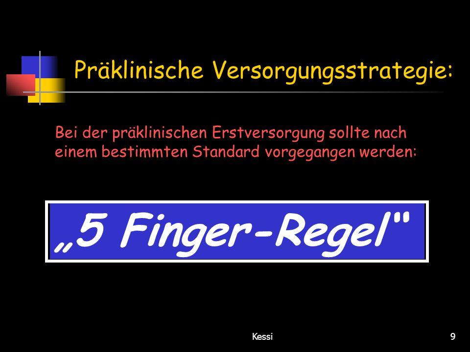 Kessi9 Präklinische Versorgungsstrategie: Bei der präklinischen Erstversorgung sollte nach einem bestimmten Standard vorgegangen werden: 5 Finger-Rege