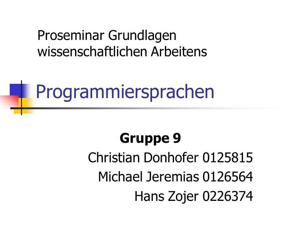 Programmiersprachen Gruppe 9 Christian Donhofer 0125815 Michael Jeremias 0126564 Hans Zojer 0226374 Proseminar Grundlagen wissenschaftlichen Arbeitens