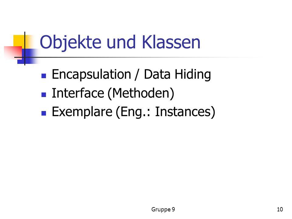 Gruppe 910 Objekte und Klassen Encapsulation / Data Hiding Interface (Methoden) Exemplare (Eng.: Instances)