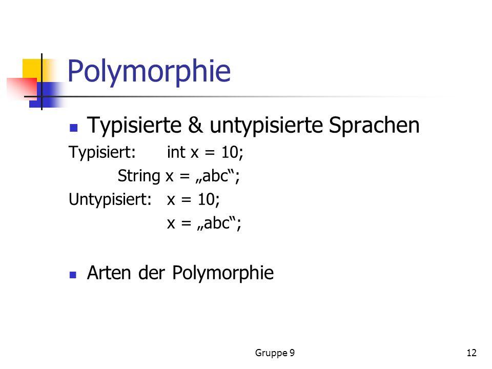 Gruppe 912 Polymorphie Typisierte & untypisierte Sprachen Typisiert: int x = 10; String x = abc; Untypisiert:x = 10; x = abc; Arten der Polymorphie
