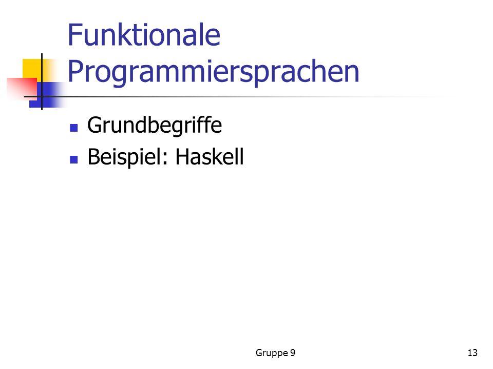 Gruppe 913 Funktionale Programmiersprachen Grundbegriffe Beispiel: Haskell