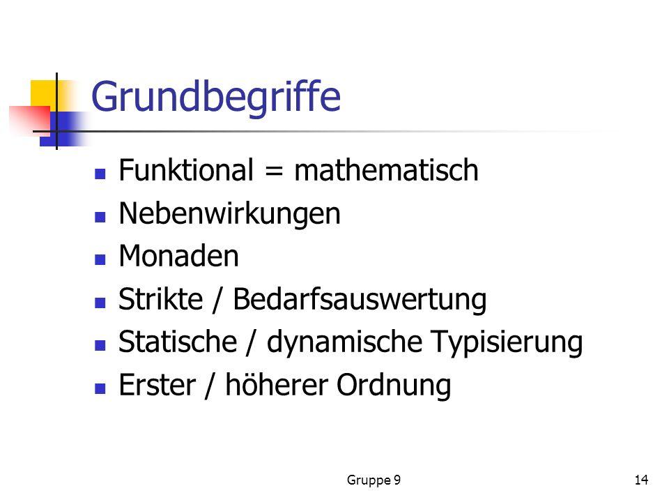 Gruppe 914 Grundbegriffe Funktional = mathematisch Nebenwirkungen Monaden Strikte / Bedarfsauswertung Statische / dynamische Typisierung Erster / höherer Ordnung