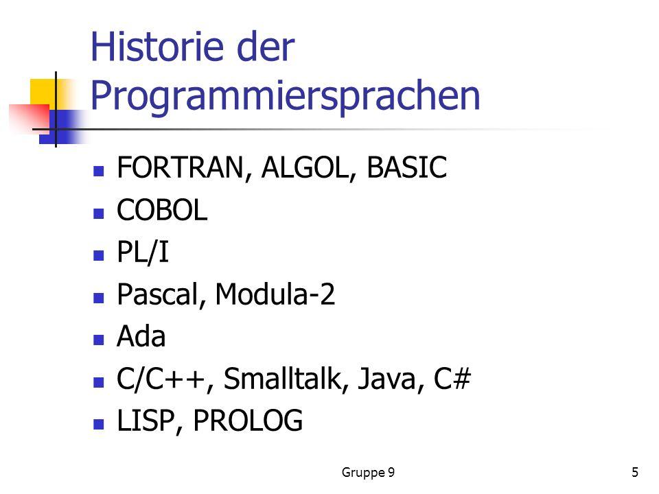 Gruppe 95 Historie der Programmiersprachen FORTRAN, ALGOL, BASIC COBOL PL/I Pascal, Modula-2 Ada C/C++, Smalltalk, Java, C# LISP, PROLOG