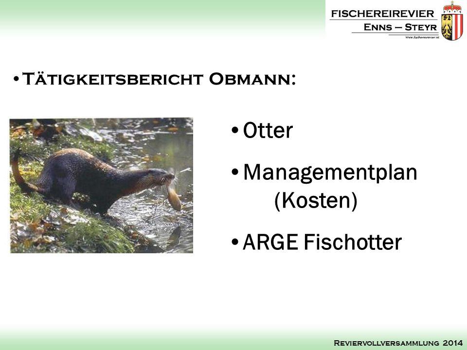 Otter Managementplan (Kosten) ARGE Fischotter Tätigkeitsbericht Obmann: Reviervollversammlung 2014