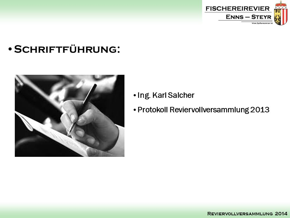 Ing. Karl Salcher Protokoll Reviervollversammlung 2013 Schriftführung: Reviervollversammlung 2014