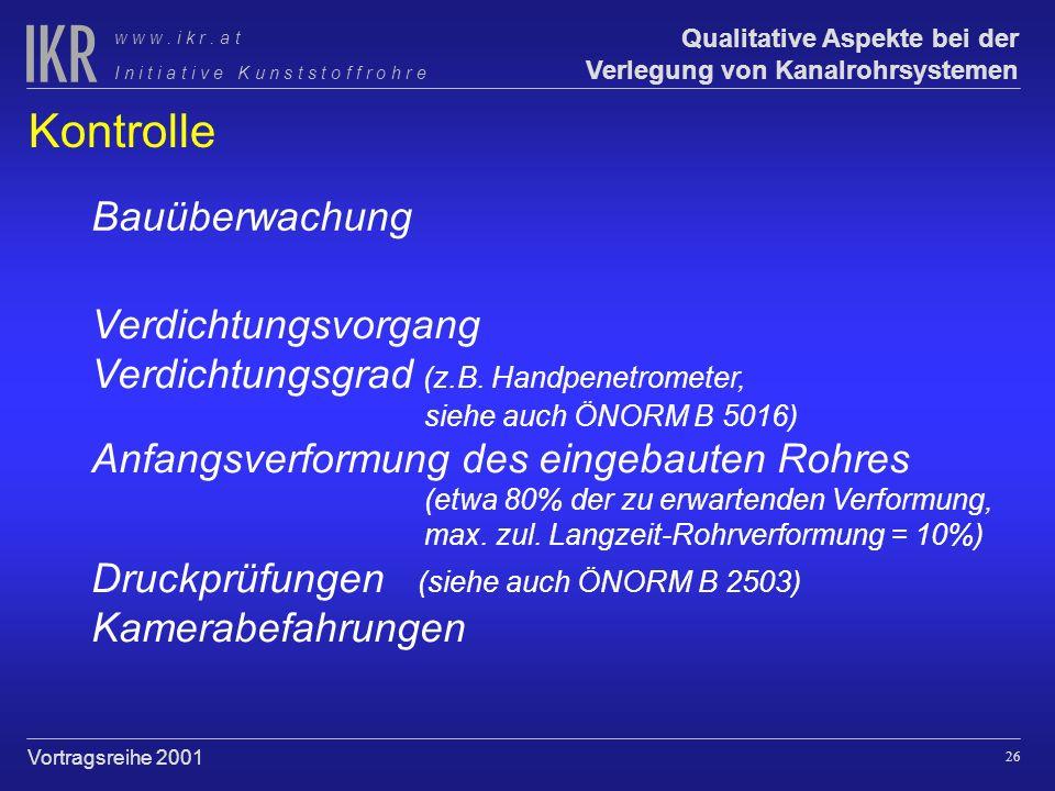 25 Qualitative Aspekte bei der Verlegung von Kanalrohrsystemen I n i t i a t i v e K u n s t s t o f f r o h r e w w w. i k r. a t Vortragsreihe 2001