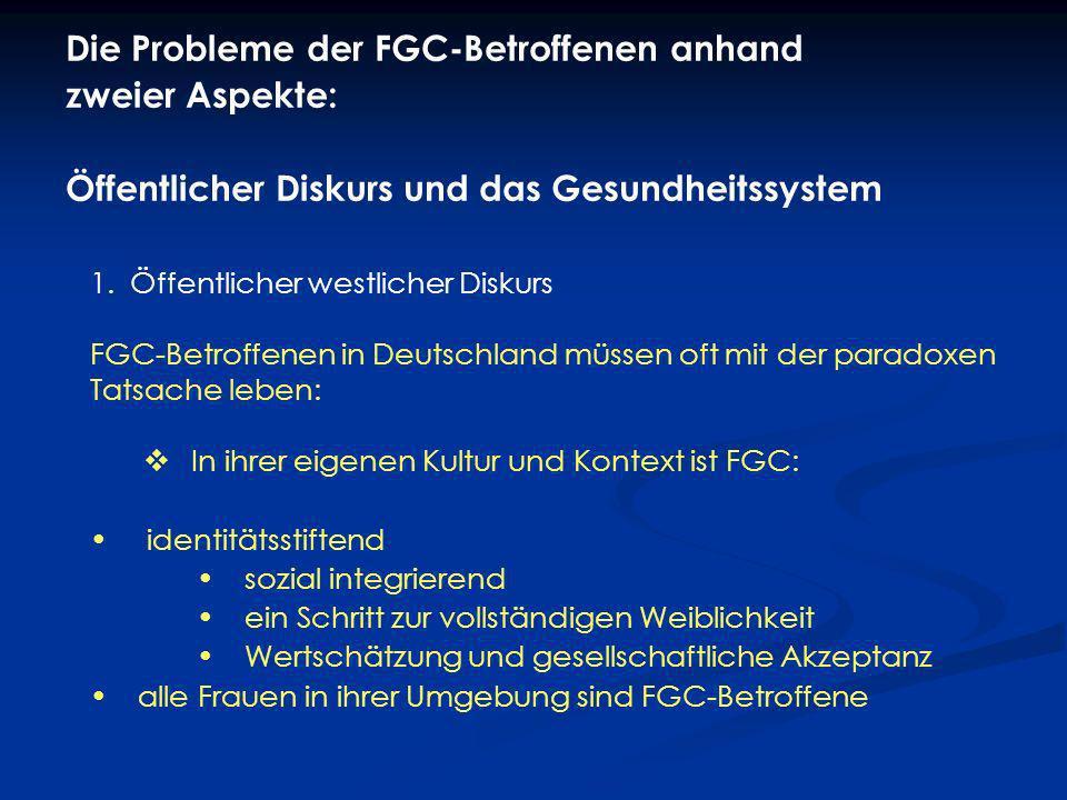 1.Öffentlicher westlicher Diskurs FGC-Betroffenen in Deutschland müssen oft mit der paradoxen Tatsache leben: In ihrer eigenen Kultur und Kontext ist